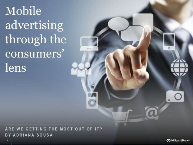 Mobileadvertisingthrough theconsumers'lensARE WE GETTING THE MOST OUT OF IT?BY ADRIANA SOUSA1