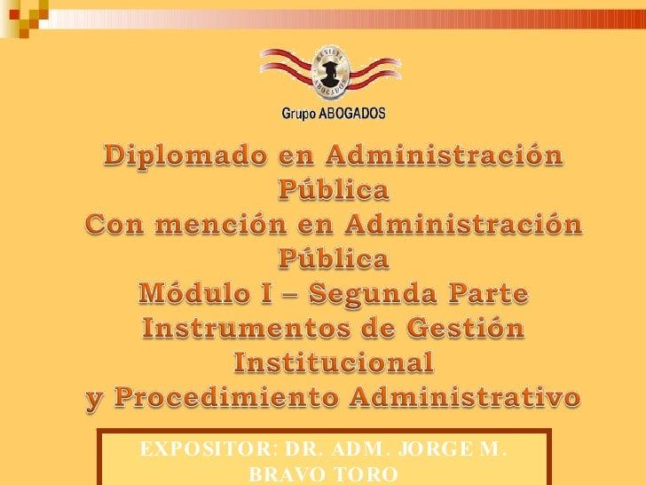 EXPOSITOR: DR. ADM. JORGE M. BRAVO TORO