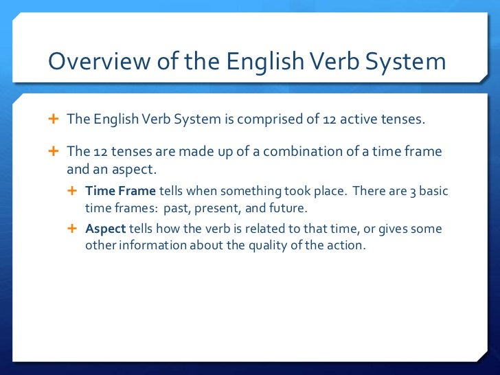 Overview of the English Verb System<br />The English Verb System is comprised of 12 active tenses.<br />The 12 tenses are ...