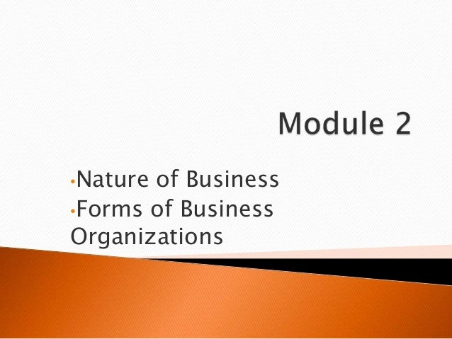•Natureof Business•Forms of BusinessOrganizations