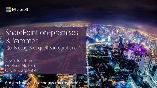 tech.days 2015#mstechdaysSharePoint on-premises et Yammer, quels usages et quelle intégration ? #mstechdays techdays.micro...
