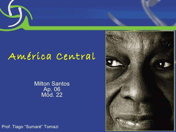 """América Central Milton Santos Ap. 06 Mód. 22 Prof. Tiago """"Sumaré"""" Tomazi"""