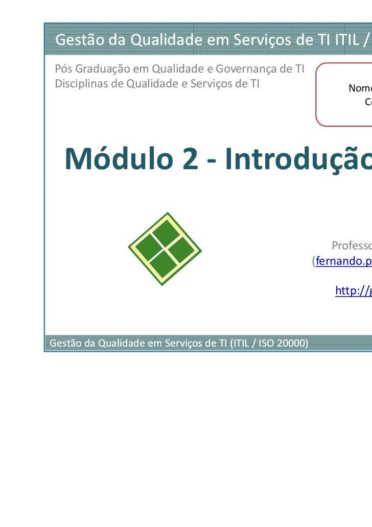 Gestão da Qualidade em Serviços de TI ITIL / ISO 20.000 Pós Graduação em Qualidade e Governança de TI Disciplinas de Quali...
