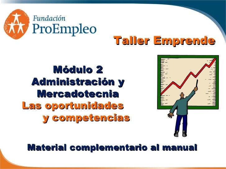 Taller Emprende     Módulo 2 Administración y  MercadotecniaLas oportunidades   y competenciasMaterial complementario al m...