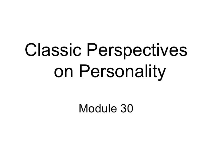 Classic Perspectives   on Personality      Module 30