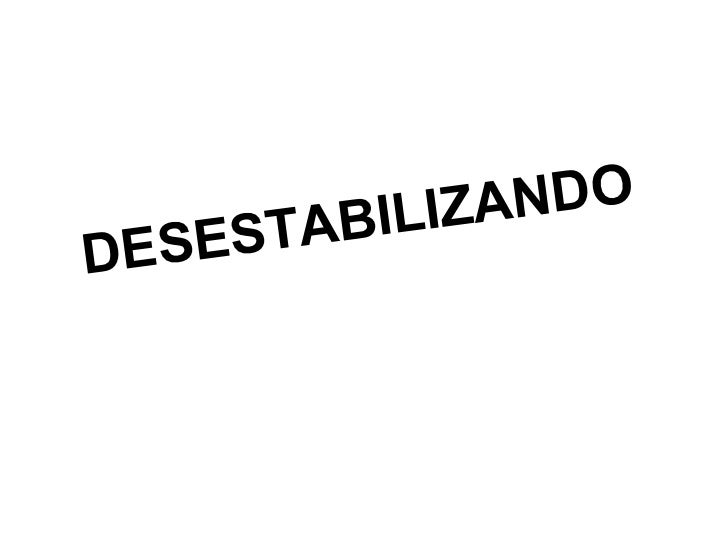 DESESTABILIZANDO