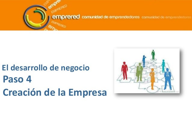 El desarrollo de negocio Paso 4 Creación de la Empresa