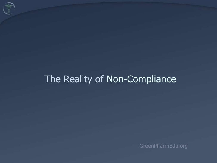 The Reality of Non-Compliance<br />GreenPharmEdu.org<br />