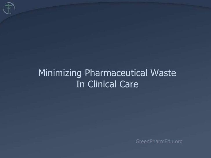 Minimizing Pharmaceutical Waste In Clinical Care<br />GreenPharmEdu.org<br />