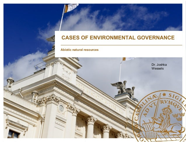 Abiotic natural resources Dr. Joshka Wessels CASES OF ENVIRONMENTAL GOVERNANCE