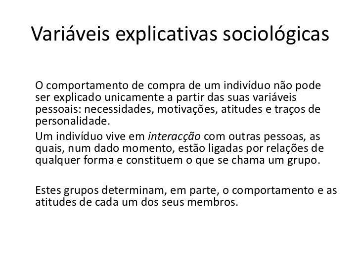 Variáveis explicativas sociológicasO comportamento de compra de um indivíduo não podeser explicado unicamente a partir das...