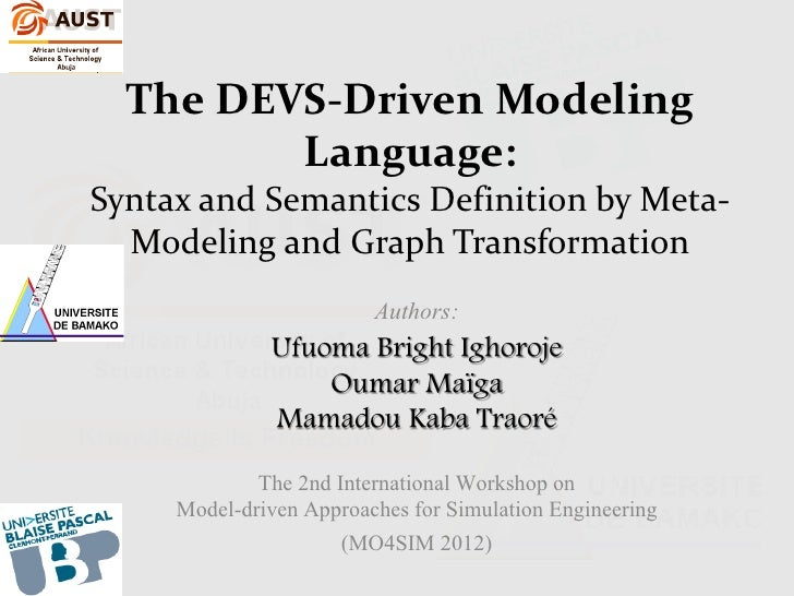 The DEVS-Driven Modeling         Language:Syntax and Semantics Definition by Meta-  Modeling and Graph Transformation     ...