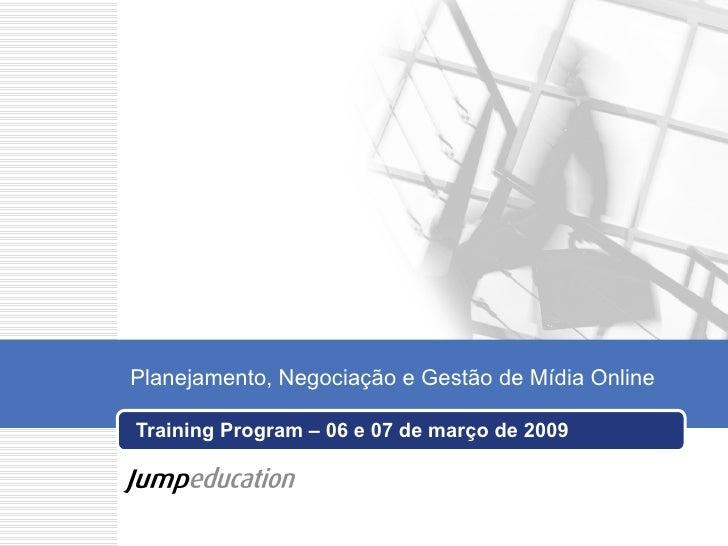 Training Program – 06 e 07 de março de 2009 Planejamento, Negociação e Gestão de Mídia Online