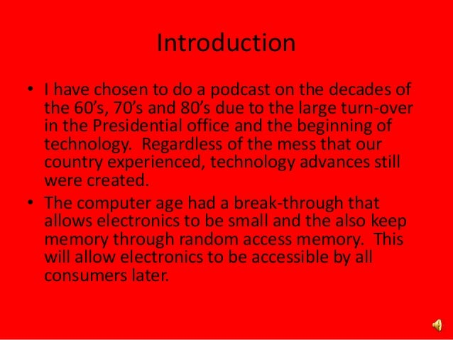 Introduction • I have chosen to do a podcast on the decades of the 60's, 70's and 80's due to the large turn-over in the P...