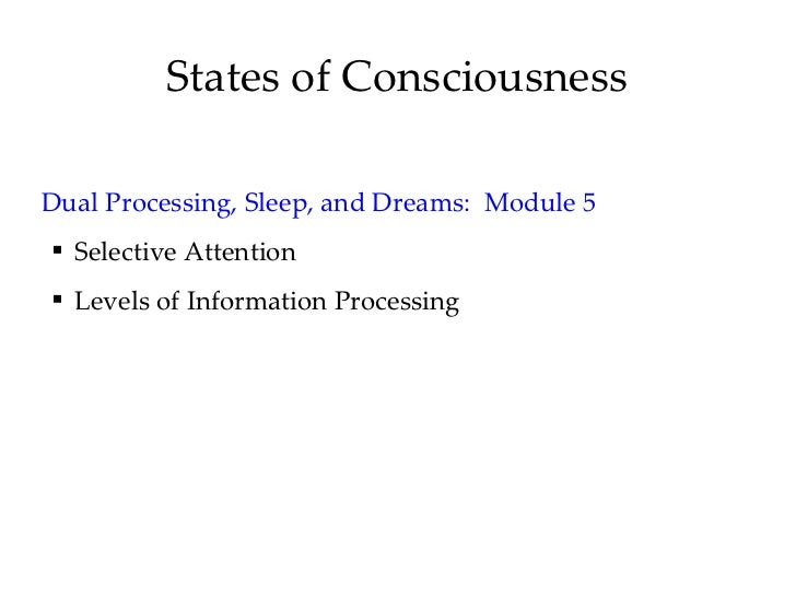 States of Consciousness <ul><li>Dual Processing, Sleep, and Dreams:  Module 5 </li></ul><ul><ul><li>Selective Attention </...