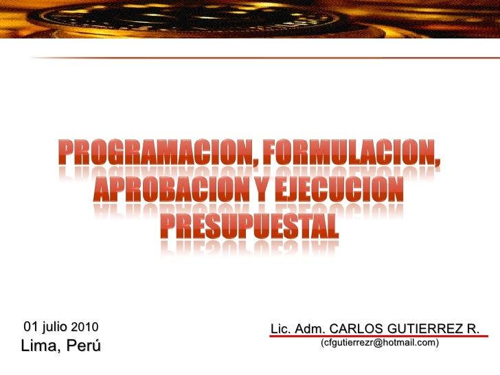 Lic. Adm. CARLOS GUTIERREZ R.  (cfgutierrezr@hotmail.com) 01 julio  2010 Lima, Perú