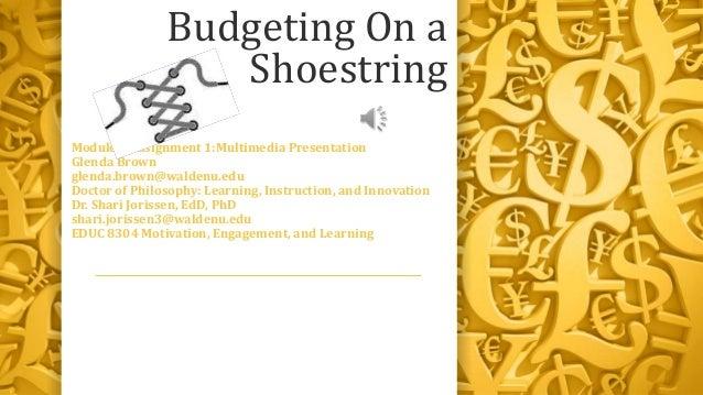 Budgeting On a                  ShoestringModule 6 Assignment 1:Multimedia PresentationGlenda Brownglenda.brown@waldenu.ed...