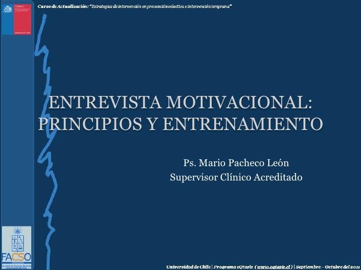 Entrevista Motivacional: Principios y entrenamiento<br />Ps. Mario Pacheco León<br />Supervisor Clínico Acreditado<br />