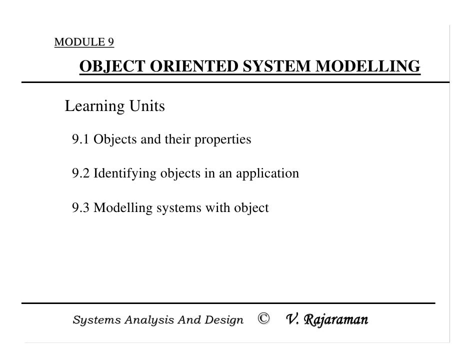 MODULE 9   OBJECT ORIENTED SYSTEM MODELLING Learning Units  9.1 Objects and their properties  9.2 Identifying objects in a...