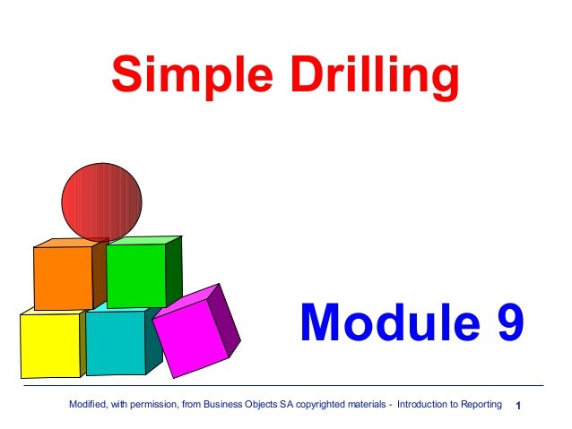 Simple Drilling  Module 9 Modified, with permission, from Business Objects SA copyrighted materials - Introduction to Repo...