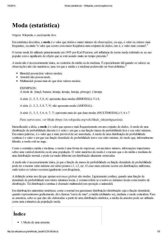 7/4/2014 Moda (estatística) – Wikipédia, a enciclopédia livre http://pt.wikipedia.org/wiki/Moda_(estat%C3%ADstica) 1/8 Mod...