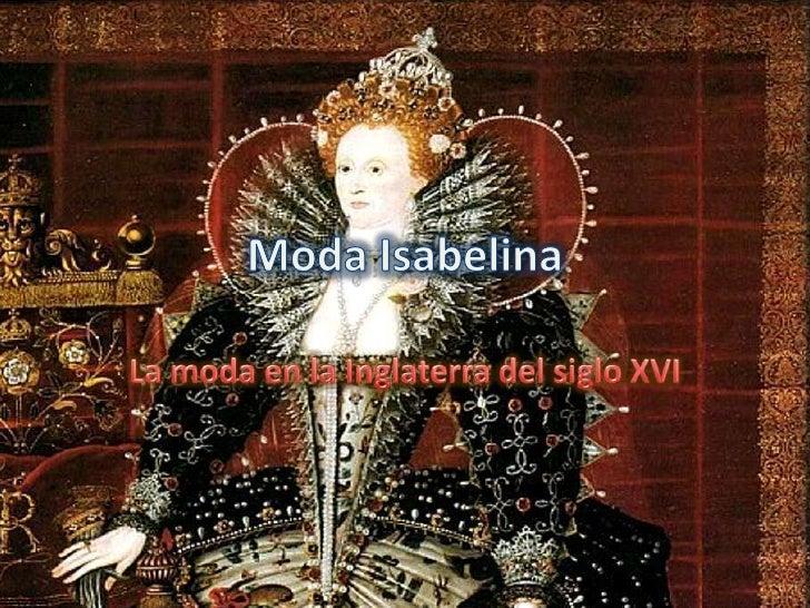 Moda Isabelina<br />La moda en la Inglaterra del siglo XVI<br />
