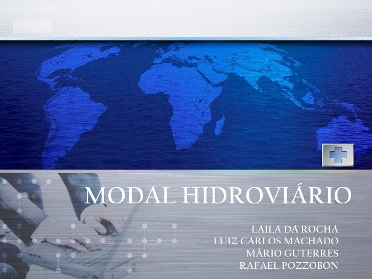 MODAL HIDROVIÁRIO LAILA DA ROCHA LUIZ CARLOS MACHADO MÁRIO GUTERRES RAFAEL POZZOBON