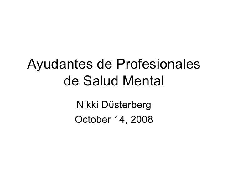 Ayudantes de Profesionales     de Salud Mental       Nikki Dϋsterberg       October 14, 2008