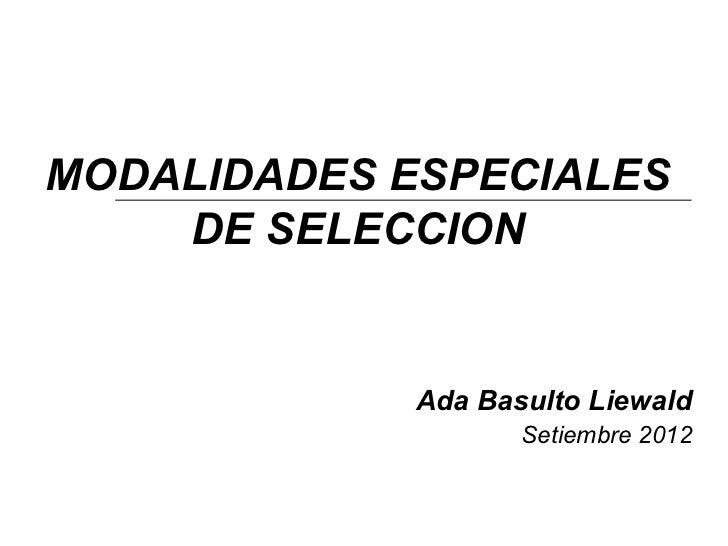 MODALIDADES ESPECIALES    DE SELECCION             Ada Basulto Liewald                    Setiembre 2012