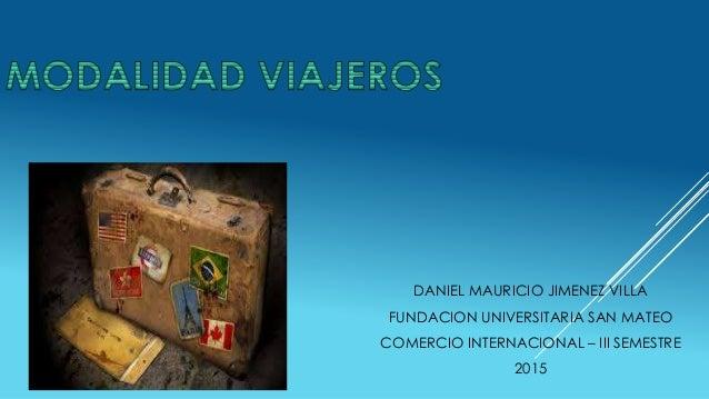 DANIEL MAURICIO JIMENEZ VILLA FUNDACION UNIVERSITARIA SAN MATEO COMERCIO INTERNACIONAL – III SEMESTRE 2015