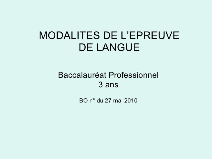 MODALITES DE L'EPREUVE DE LANGUE Baccalauréat Professionnel 3 ans BO n° du 27 mai 2010