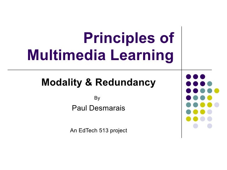 Principles of Multimedia Learning Modality & Redundancy By   Paul Desmarais An EdTech 513 project