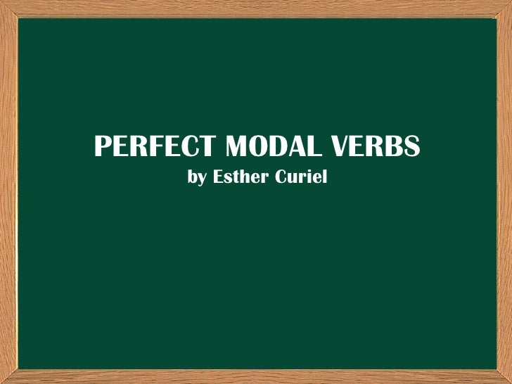 PERFECT MODAL VERBS     by Esther Curiel