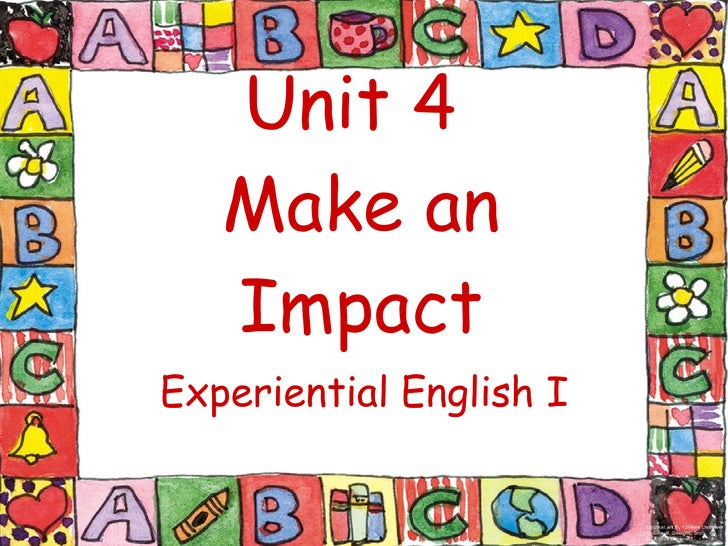 Unit 4  Make an Impact Experiential English I
