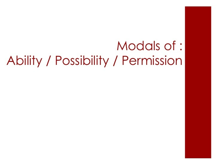 Modals of :Ability / Possibility / Permission<br />