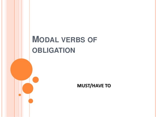 MODAL VERBS OFOBLIGATION             MUST/HAVE TO