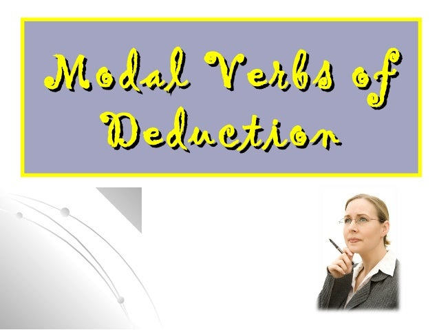 Modal Verbs ofModal Verbs of DeductionDeduction