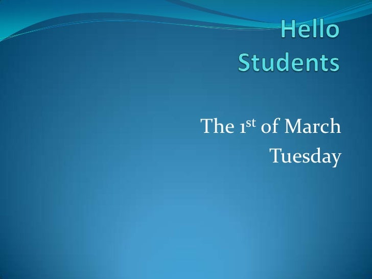 Hello Students <br />The 1st of March<br />Tuesday<br />