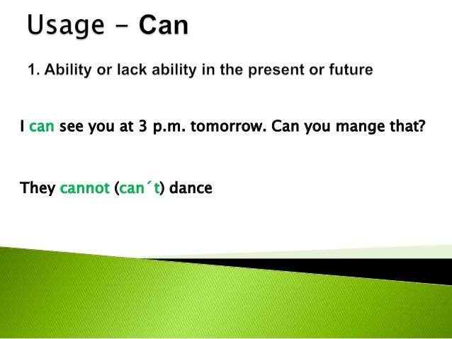 I can see you at 3 p.m. tomorrow. Can you mange that?They cannot (can´t) dance