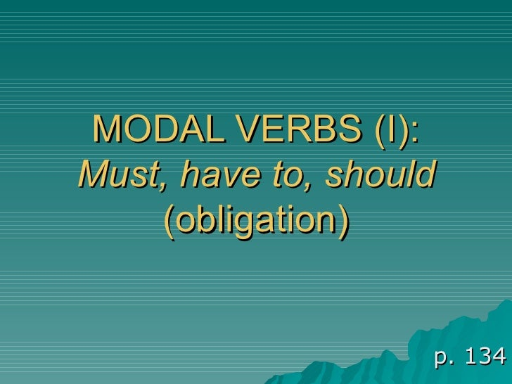 MODAL VERBS (I): Must, have to, should  (obligation) p. 134