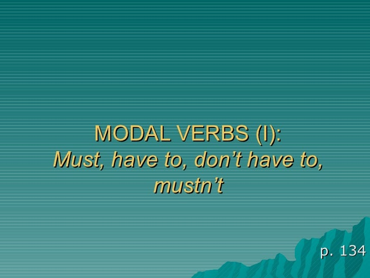 MODAL VERBS (I): Must, have to, don't have to, mustn't p. 134