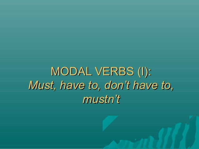 MODAL VERBS (I):MODAL VERBS (I):Must, have to, don't have to,Must, have to, don't have to,mustn'tmustn't