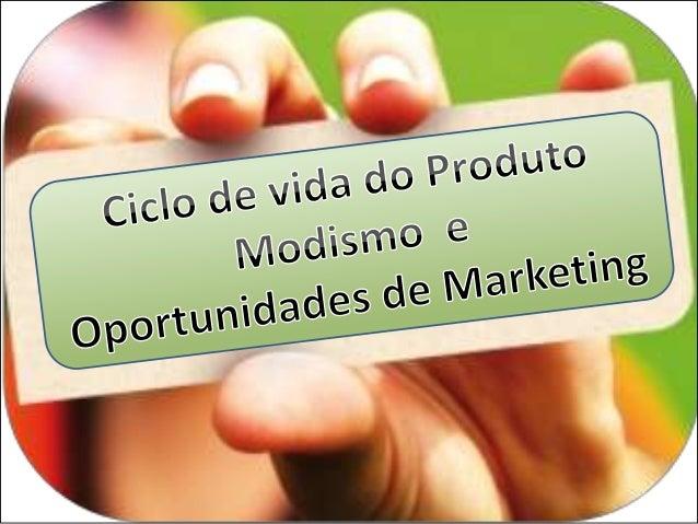 Ciclo de vida do Produto e Oportunidades de Marketing