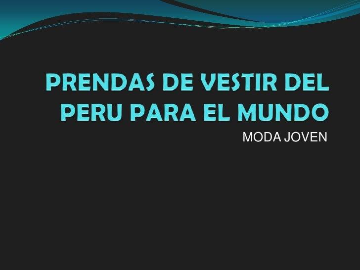 PRENDAS DE VESTIR DEL PERU PARA EL MUNDO<br />MODA JOVEN<br />