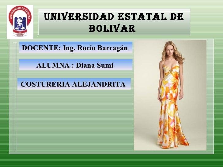 UNIVERSIDAD ESTATAL DE BOLIVAR  ALUMNA : Diana Sumi  COSTURERIA ALEJANDRITA  DOCENTE: Ing. Rocío Barragán