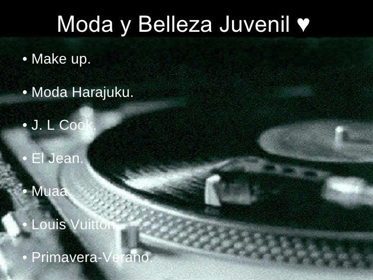 Moda y Belleza Juvenil ♥ <ul><ul><li>•  Make up. </li></ul></ul><ul><ul><li>•  Moda Harajuku. </li></ul></ul><ul><ul><li>•...