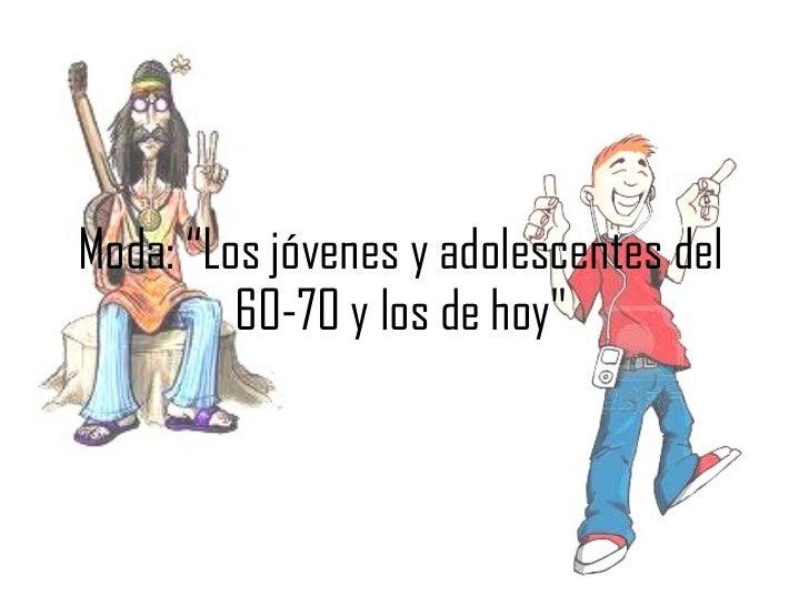 """Moda: """"Los jóvenes y adolescentes del 60-70 y los de hoy """""""