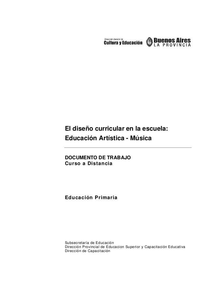 El diseño curricular en la escuela: Educación Artística - Música DOCUMENTO DE TRABAJO Curso a Distancia Educación Primaria...