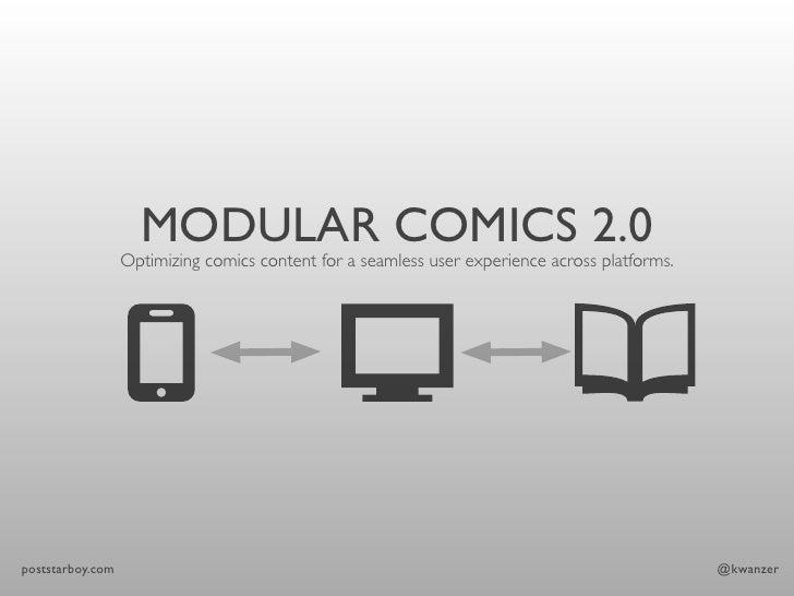 MODULAR COMICS 2.0                  Optimizing comics content for a seamless user experience across platforms.poststarboy....