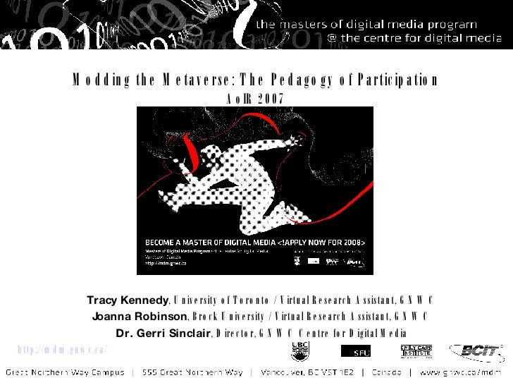 Modding the Metaverse: The Pedagogy of Participation AoIR 2007 Tracy Kennedy , University of Toronto / Virtual Research As...